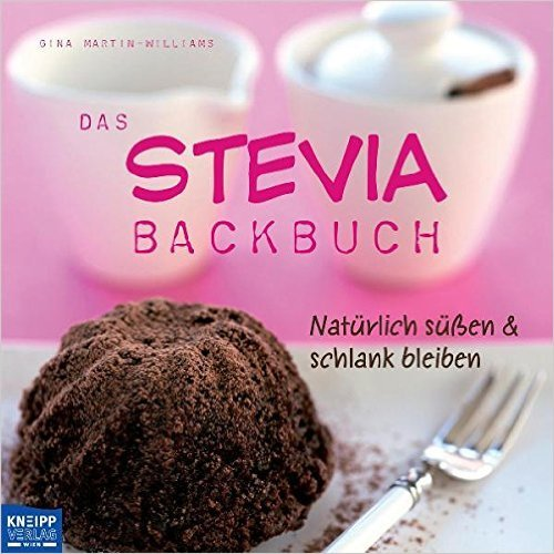 Das Stevia-Backbuch: NatŸrlich sŸ§en & schlank bleiben ( 10. September 2010 )