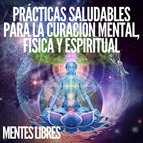 Prácticas Saludables Para La Curación Mental, Física Y Espiritual [Healthy Practices for Mental, Physical and Spiritual Healing] cover art