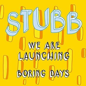 We Are Launching: Boring Days