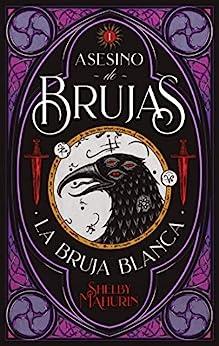 Asesino de brujas: La bruja blanca (#Fantasy) (Spanish Edition) by [Shelby Mahurin, Daniela Rocío Taboada]