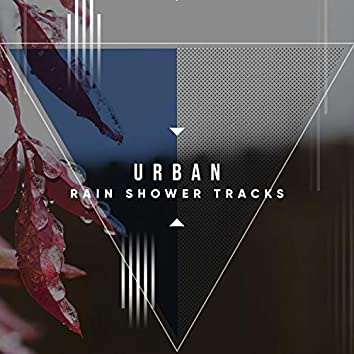 #19 Urban Rain Shower Tracks for Relaxation