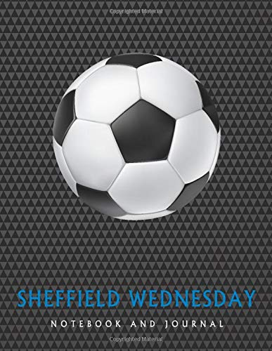 Sheffield Wednesday: Soccer Journal / Notebook /Diary  to write in and record your thoughts.