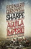 Sharpe y el aguila del imperio: Batalla de Talavera 1809 (Narrativas Históricas)