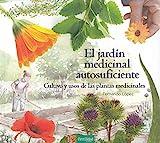 El Jardín Medicinal Autosuficiente: Cultivo y Usos de las Plantas Medicinales: 6 (Saber Hacer)