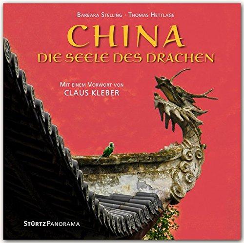 CHINA - Die Seele des Drachen in 12 Aspekten - Mit einem Vorwort von Claus Kleber - Ein hochwertiger Fotoband mit über 150 Bildern auf 200 Seiten im ... STÜRTZ Verlag [Gebundene Ausgabe] (Panorama)