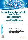 Le syndrome dys-exécutif chez l'enfant et l'adolescent - Répercussions scolaires et comportementales