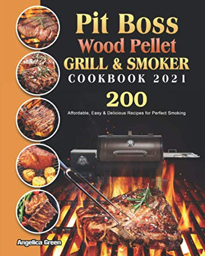 Pit Boss Wood Pellet Grill & Smoker Cookbook 2021:...