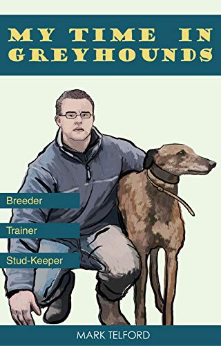 My Time In Greyhounds. : Breeder. Trainer. Stud-keeper