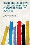 Discours Sur L'origine & Les Fondements De L'inégalité Parmi Les Hommes - Hardpress Publishing - 09/08/2019
