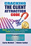 Cracking The Client Attraction Code: Master Your Inner Game, Attract Your Ideal Clients, Create Infinite Abundance And Prosperity