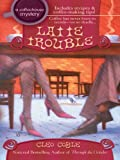 Latte Trouble (Coffeehouse Mysteries, No. 3) (A Coffeehouse Mystery)