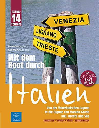 Mit dem Boot durch Italien: Von der Venezianischen Lagune in die Lagune von Marano-Grado, inkl. Brenta und Sile. Mit Faltplan. Fahrzeiten, Routen, Häfen, Entfernungen