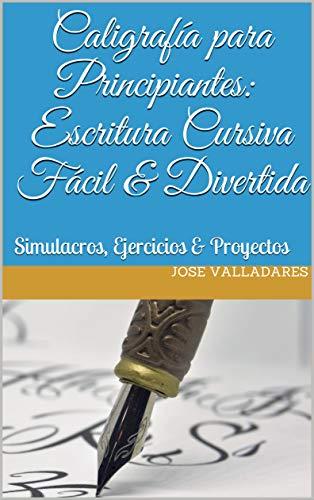 Caligrafía para Principiantes: Escritura Cursiva Fácil & Divertida: Simulacros, Ejercicios & Proyectos (Volumen nº 1) (Spanish Edition)
