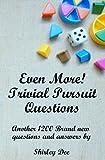 Even More! Trivial Pursuit Questions