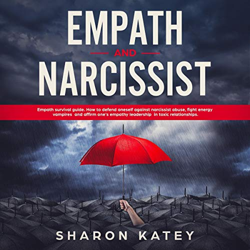 Empath and Narcissist: Empath Survival Guide. How to Defend Oneself Against Narcissistic Abuse, Fight Energy Vampires and Affirm One's Empathy Leadership in Toxic Relationships cover art