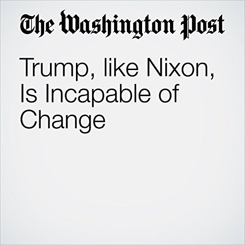 Trump, like Nixon, Is Incapable of Change cover art