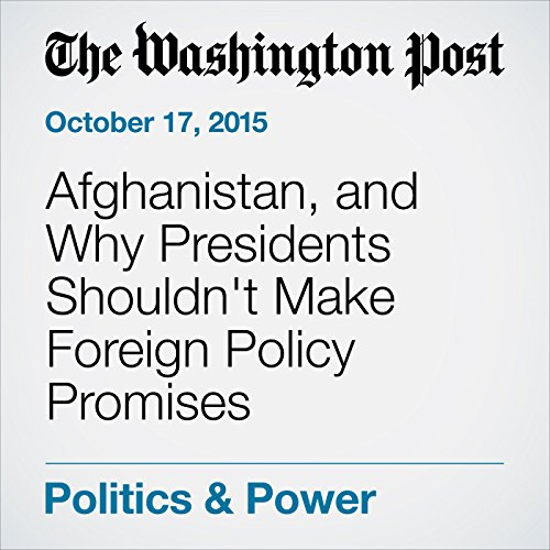 Afghanistan, and Why Presidents Shouldn't Make Foreign Policy Promises cover art