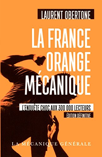 La France orange mécanique - édition definitive (Document)