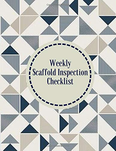 Weekly Scaffold Inspection Checklist: Daily Routine Inspection Project Safety Maintenance Renovation and Repair Record Notebook Logbook Journal ... pages. (Scaffold Inspection Tracker, Band 46)