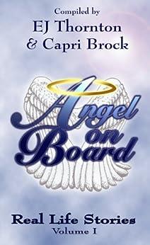 Angel On Board - Real Life Stories: True personal stories of angel encounters (True personal stories of angels among us - real angelic encounters... Book 2) by [Capri Brock, EJ Thornton]