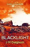 Blacklight (The Dark Yorkshire Crime Thrillers Book 2)