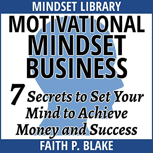 Motivational Mindset Business: 7 Secrets to Set Your Mind to Achieve Money and Success audiobook cover art
