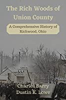 The Rich Woods of Union County: A Comprehensive History of Richwood, Ohio