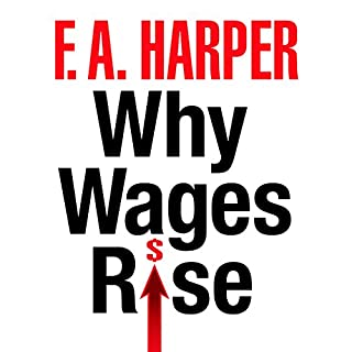 Why Wages Rise                   By:                                                                                                                                 F. A. Harper                               Narrated by:                                                                                                                                 Steven Menasche                      Length: 3 hrs and 18 mins     8 ratings     Overall 4.3