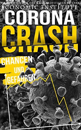 Corona-CRASH: Chancen und Gefahren - wie auch Sie von der Krise profitieren können!