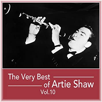 The Very Best of Artie Shaw, Vol. 10