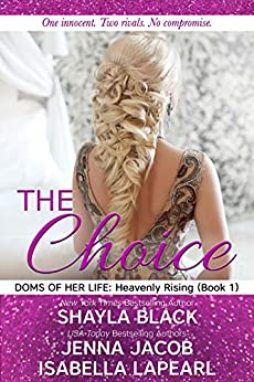 The Choice (Doms of Her Life: Heavenly Rising Book 1) by [Shayla Black, Jenna Jacob, Isabella LaPearl]