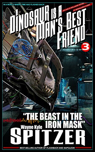 """A Dinosaur Is A Man's Best Friend (A Serialized Novel), Part Three: """"The Beast in the Iron Mask"""""""