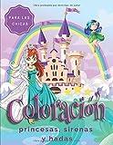 Coloración princesas, sirenas y hadas: Libro de colorear princesas, sirenas y hadas para...