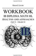 WORKBOOK IB MATH HL ANALYSIS AND APPROACHES PART 1 GRADE 11