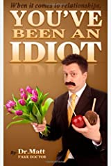 When it comes to Relationships, You've been an Idiot Paperback