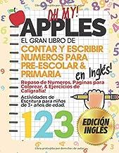 OH MY APPLES! El Gran Libro de Contar y Escribir Números Para Pre-Escolar & Primaria EN INGLES!: Libro para Repasar los Números Colorear y Caligrafía ... Edades 3+  (Edición Engles) (Spanish Edition)