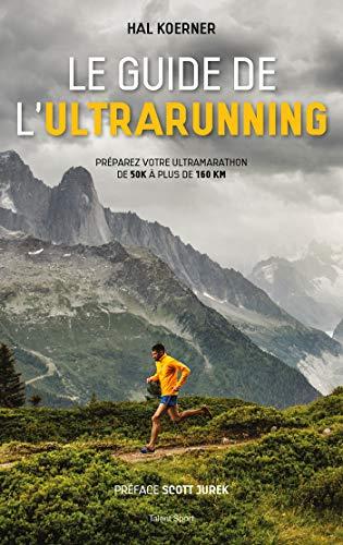 Le guide de l\'ultrarunning: Préparez vos trail et ultra-trail (TED.TALENT SPOR)