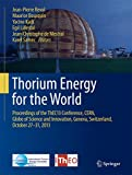 Thorium Energy for the World: Proceedings of the ThEC13 Conference, CERN, Globe of Science and Innovation, Geneva, Switzerland, October 27-31, 2013