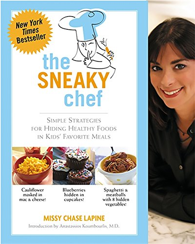 The Sneaky Chef: Simple Strategies for Hiding Healthy Foods in Kids' Favorite Meals