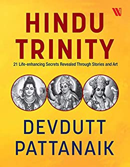 Hindu Trinity: 21 Life-enhancing Secrets Revealed Through Stories and Art by [Devdutt Pattanaik]