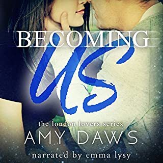 Becoming Us - College Love Never Hurt So Good     London Lovers Series, Book 1              By:                                                                                                                                 Amy Daws                               Narrated by:                                                                                                                                 Emma Lysy                      Length: 7 hrs and 25 mins     163 ratings     Overall 4.1