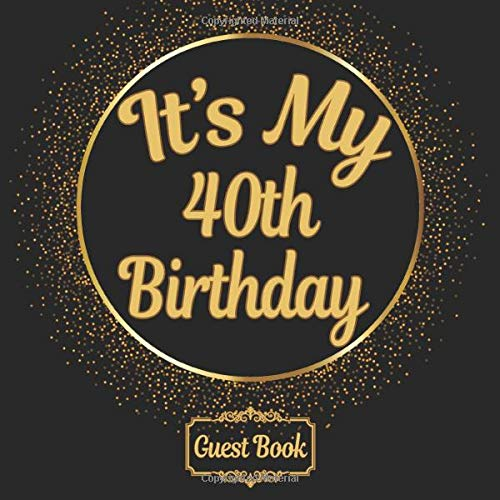All in one It's my 40th Birthday 40 years old B-day Guest Books, Gifts Tracker Log & Keepsake Page - 120 pages of Guests Special Wishes, Memory ... registry - Classic gold Color - 8.5 x 8.5 in