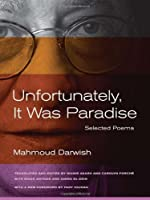 Unfortunately, It Was Paradise: Selected Poems by Mahmoud Darwish(2013-04-15)
