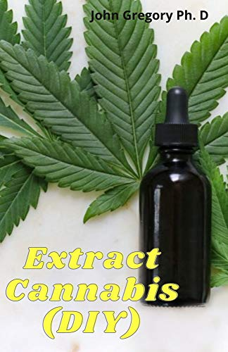 Extract Cannabis (DIY): Essential Guide To Marijuana Extracts, Edibles and Medicines (English Edition)