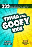 Trivia For Goofy Kids: 333 Funny, Silly, Entertaining and Smart Questions That Will Create Hours Upon Hours Of Family Fun! (English Edition)