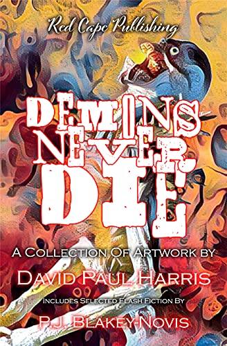 Demons Never Die: A Collection of Artwork & Flash Fiction by [P.J. Blakey-Novis, David Paul Harris]