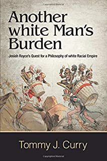 Another white Man's Burden (Suny American Philosophy and Cultural Thought)