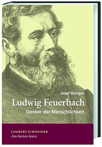 Ludwig Feuerbach: Denker der Menschlichkeit