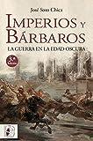 Imperios y bárbaros: La guerra en la Edad Oscura (Historia medieval)