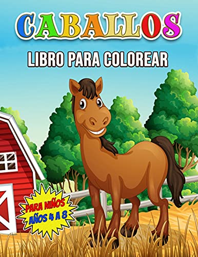 Caballos Libro para Colorear para Niños Años 4 a 8: Maravilloso libro de actividades de caballos para niños y niñas, gran libro para colorear de ... encanta jugar y disfrutar con los caballos